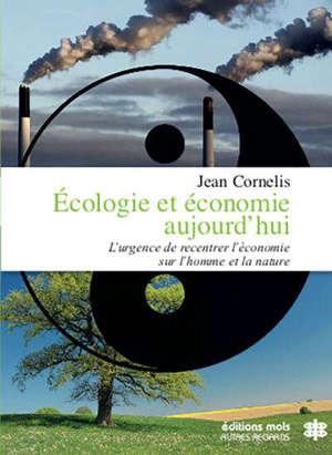 Ecologie et économie aujourd'hui : l'urgence du recentrage de l'économie sur l'homme et la nature : essai
