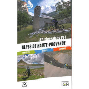 Alpes de Haute-Provence : 87 itinéraires VTT : familles, initiés, experts