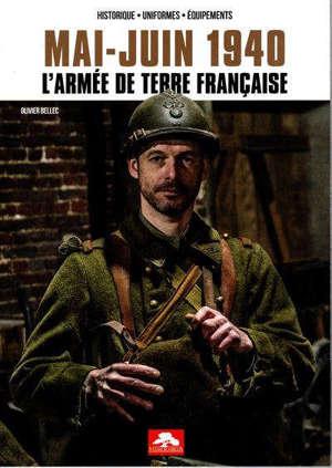 Mai-juin 1940 : l'armée de terre française : historique, uniformes, équipements