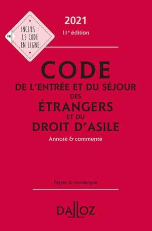Code de l'entrée et du séjour des étrangers et du droit d'asile 2021 : annoté & commenté