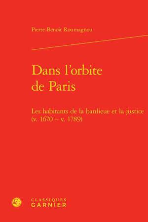 Dans l'orbite de Paris : les habitants de la banlieue et la justice (v. 1670-v. 1789)
