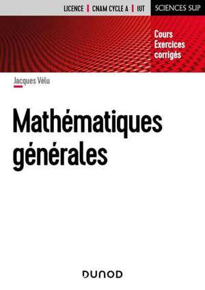 Mathématiques générales : cours, exercices corrigés : licence, CNAM cycle A, IUT