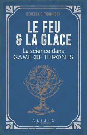 Le feu et la glace : la science dans Game of Thrones