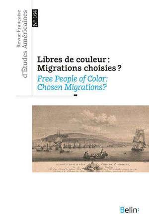 Revue française d'études américaines. n° 164, Libres de couleur : migrations choisies ? = Free people of color : chosen migrations ?