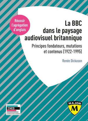 La BBC dans le paysage audiovisuel britannique : principes fondateurs, mutations et contenus (1922-1995)