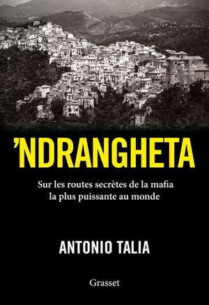 'Ndrangheta : sur les routes secrètes de la mafia la plus puissante au monde