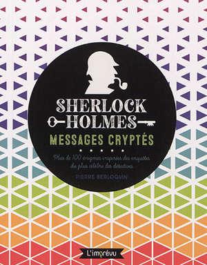 Sherlock Holmes : messages cryptés : plus de 100 énigmes inspirées des enquêtes du plus célèbre des détectives