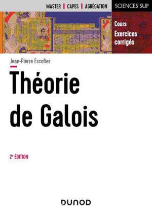 Théorie de Galois : cours, exercices corrigés : master, Capes, agrégation
