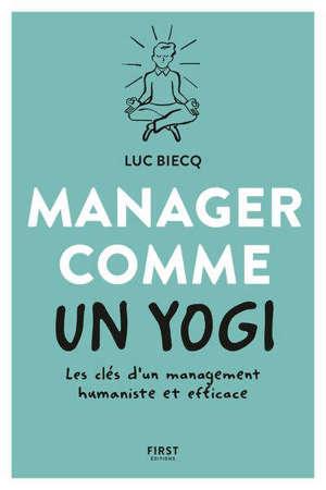 Manager comme un yogi : les clés d'un management humaniste et efficace