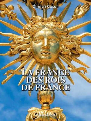 La France des rois de France : redécouvrez les trésors de nos régions