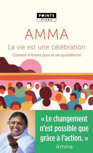 La vie est une célébration : conseils d'Amma pour la vie quotidienne
