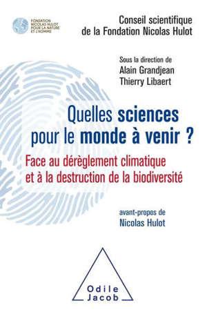 Quelles sciences pour le monde à venir ? : face au dérèglement climatique et à la destruction de la biodiversité