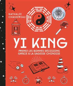 Yi king : prenez les bonnes décisions grâce à la sagesse chinoise