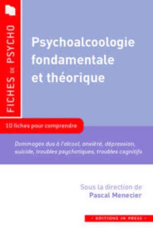 Psychoalcoologie fondamentale et théorique : 10 fiches pour comprendre : conséquences de l'alcool, co-addictions, comorbidités psychiques, cognition, stratégies de soin, environnements...