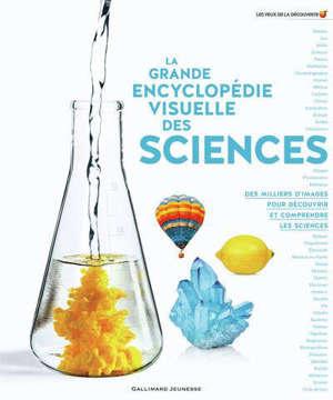 La grande encyclopédie visuelle des sciences : des milliers d'images pour découvrir et comprendre les sciences