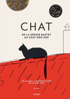 Chat : de la déesse Bastet au chat néo-pop : un animal à (re)découvrir en 40 notices