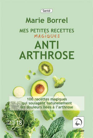 Mes petites recettes magiques anti-arthrose : 100 recettes magiques qui soulagent naturellement les douleurs liées à l'arthrose