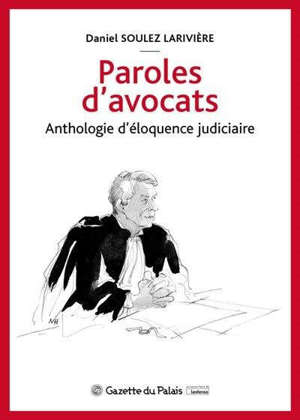 Paroles d'avocats : anthologie d'éloquence judiciaire