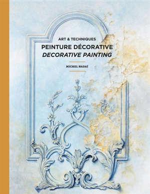 Art & techniques de la peinture décorative = Decorative painting