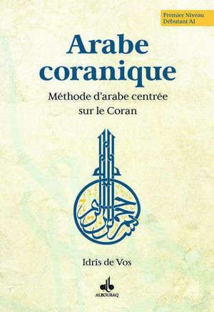 Arabe coranique : méthode d'arabe centrée sur le Coran : premier niveau, débutant A1
