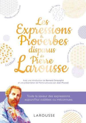 Les expressions & proverbes disparus de Pierre Larousse : retrouvez toute la saveur des expressions aujourd'hui oubliées ou méconnues