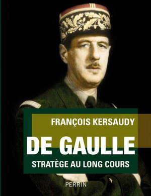 De Gaulle : stratège au long cours
