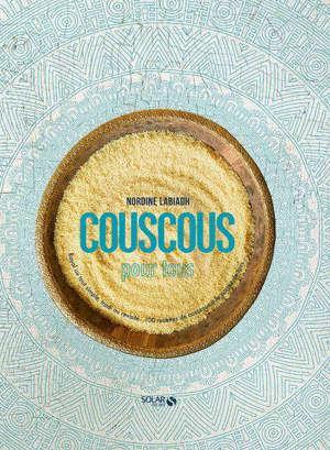 Couscous pour tous : royal ou tout simple, tradi ou revisité... : 100 recettes de couscous à la portée de tous...