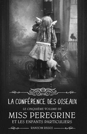 Miss Peregrine et les enfants particuliers. Volume 5, La conférence des oiseaux