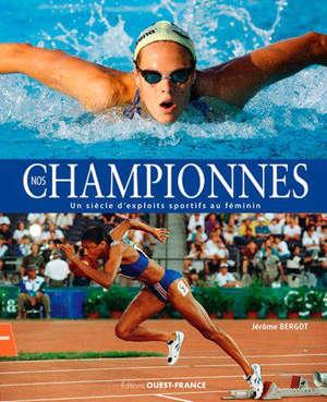 Nos championnes : un siècle d'exploits sportifs au féminin