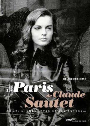 Le Paris de Claude Sautet : avec Romy, Michel, Yves et les autres...