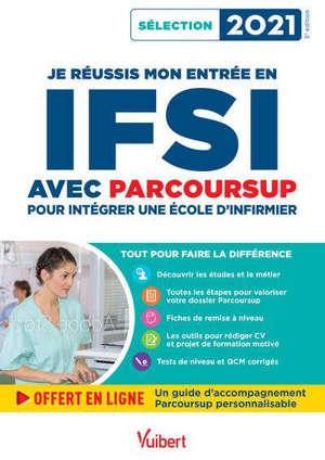Je réussis mon entrée en IFSI avec Parcoursup : pour intégrer une école d'infirmier : sélection 2021