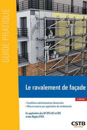 Le ravalement de façade : conditions administratives d'exécution, mise en oeuvre par application de revêtements : en application des NF DTU 42.1 et 59.1 et des règles ETICS
