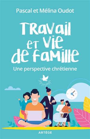 Travail et vie de famille : une perspective chrétienne
