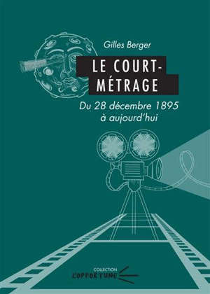 Le court-métrage : du 28 décembre 1895 à aujourd'hui