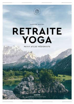 Retraite yoga : petit atlas hédoniste