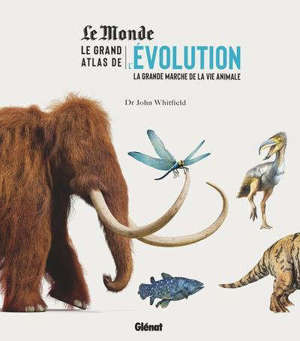 Le grand atlas de l'évolution : la grande marche de la vie animale