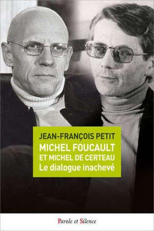 Michel Foucault et Michel de Certeau : le dialogue inachevé