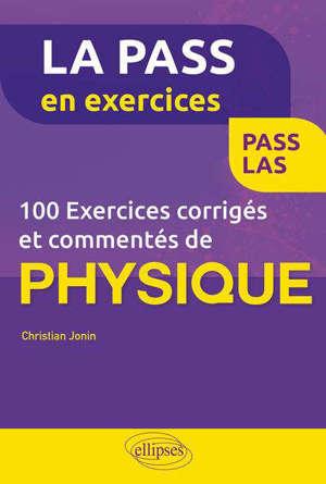 100 exercices corrigés et commentés de physique : Pass, LAS