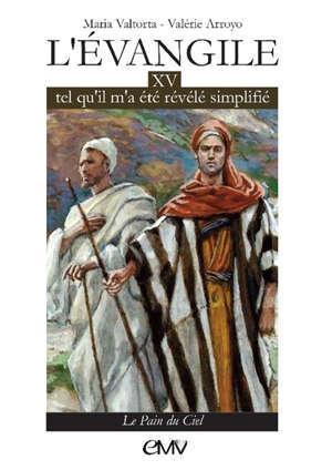 L'Evangile tel qu'il m'a été révélé, simplifié. Volume 15, Le pain du ciel