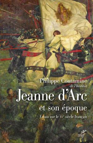 Jeanne d'Arc et son époque : essais sur le XVe siècle français