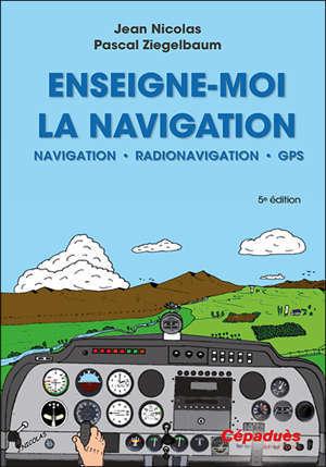Enseigne-moi la navigation ! : navigation, radionavigation, présentation du GPS