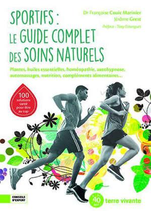Sportifs : le guide complet des soins naturels : plantes, huiles essentielles, homéopathie, autohypnose, automassages, nutrition, compléments alimentaires...