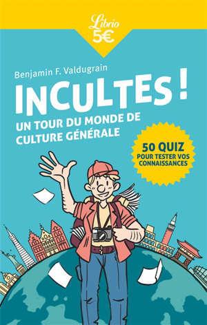 Incultes ! : un tour du monde de culture générale