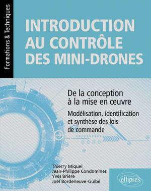 Introduction au contrôle des mini-drones : de la conception à la mise en œuvre : modélisation, identification et synthèse des lois de commande