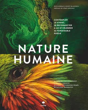 Nature humaine : contempler le vivant, se reconnecter à lui et célébrer sa formidable poésie : le futur de l'environnement à travers l'objectif de douze photographes primés de National Geographic