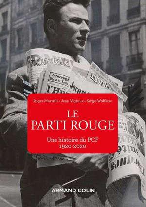Le parti rouge : une histoire du PCF : 1920-2020