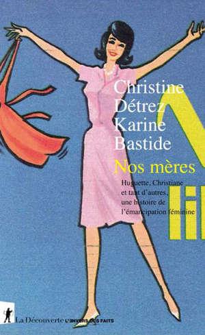 Nos mères : Huguette, Christiane et tant d'autres, une histoire de l'émancipation féminine