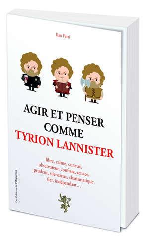Agir et penser comme Tyrion Lannister : libre, calme, curieux, observateur, confiant, tenace, prudent, silencieux, charismatique, fier, indépendant...