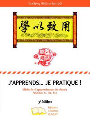 J'apprends... je pratique ! : méthode d'apprentissage du chinois, n°1 : niveaux A1, A2, B1.1