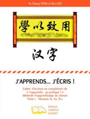 """J'apprends… j'écris ! : cahier d'écriture en complément de """"j'apprends... je pratique !"""" méthode d'apprentissage du chinois, n°1 : niveaux A1, A2, B1.1"""